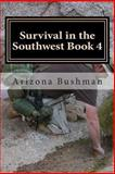 Survival in the Southwest Book 4, Arizona Bushman, 1484069714