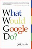 What Would Google Do?, Jeff Jarvis, 0061709719