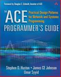 The ACE Programmer's Guide : Practical Design Patterns for Network and Systems Programming, Huston, Stephen D. and Johnson, James C. E., 0201699710