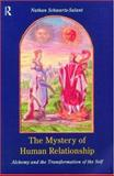 The Mystery of Human Relationship : Alchemy and the Transformation of Self, Schwartz-Salant, Nathan, 0415089719