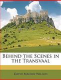 Behind the Scenes in the Transvaal, David Mackay Wilson, 114660971X