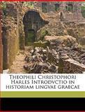 Theophili Christophori Harles Introdvctio in Historiam Lingvae Graecae, Gottlieb Christoph Harless, 1149509716