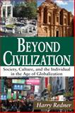 Beyond Civilization : Society, Culture, and the Individual in the Age of Globalization, Redner, Harry, 1412849713
