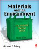 Materials and the Environment : Eco-Informed Material Choice, Ashby, Michael F., 0123859719