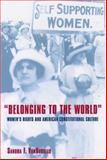 Belonging to the World : Women's Rights and American Constitutional Culture, VanBurkleo, Sandra F., 0195069714