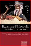 Byzantine Philosophy and Its Ancient Sources, , 0199269718