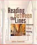 Reading Between the Lines : Advanced College Reading, Yaworski, JoAnn, 0321099710