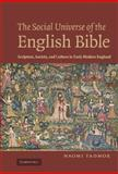 The Social Universe of the English Bible : Scripture, Society, and Culture in Early Modern England, Tadmor, Naomi, 052176971X