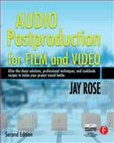 Audio Postproduction for Film and Video : After-the-Shoot Solutions, Professional Techniques,And Cookbook Recipes to Make Your Project Sound Better, Rose, Jay, 0240809718