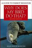 Why Does My Bird Do That?, Julie Rach Mancini, 047003971X