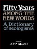 Fifty Years among the New Words : A Dictionary of Neologisms, 1941-1991, , 0521449715