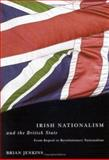 Irish Nationalism and the British State : From Repeal to Revolutionary Nationalism, Jenkins, Brian, 0773529713