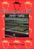 Rockingham Park, 1933-1969 : A History of Power, Glamour, and Gambling, Jesep, Paul Peter, 0914339710