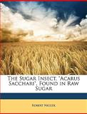 The Sugar Insect, Acarus Sacchari , Found in Raw Sugar, Robert Niccol, 1149729716