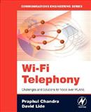 Wi-Fi Telephony : Challenges and Solutions for Voice over WLANs, Chandra, Praphul and Lide, David, 0750679719