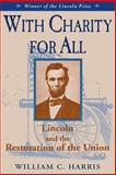 With Charity for All : Lincoln and the Restoration of the Union, Harris, William C., 081310971X