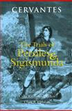 The Trials of Persiles and Sigismunda : A Northern Story, Cervantes Saavedra, Miguel de, 0872209717