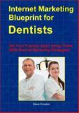 Internet Marketing Blueprint for Dentists : Set Your Practice Apart Using These NEW Internet Marketing Strategies!, Houston, Steve, 0985239719
