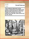 The Evidence Delivered on the Petition Presented by the West-India Planters and Merchants to the Hon House of Commons, As It Was Introduc'D at the B, See Notes Multiple Contributors, 1170339719