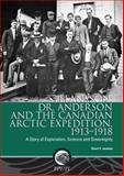 Stefansson, Dr. Anderson and the Canadian Arctic Expedition, 1913-1918 : A Story of Exploration, Science and Sovereignty, Jenness, Stuart E., 0660199718