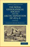 The Royal Geographical Society and the Arctic Expedition Of 1875-76 : A Report, Markham, Clements Robert, 1108049710