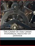 The Creed of Half Japan Historical Sketches of Japanese, Arthur Lloyd, 1149329718