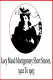Lucy Maud Montgomery Short Stories, 1902 To 1903, Lucy Maud Montgomery, 1481119710