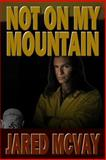Not on My Mountain, Jared McVay, 1500539716
