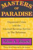 Masters of Paradise : Organized Crime and the Internal Revenue Service in the Bahamas, Block, Alan A., 1560009713