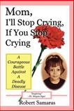 Mom, I'll Stop Crying, If You Stop Crying, Robert T. Samaras, 1587219719
