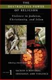 The Destructive Power of Religion : Violence in Judaism, Christianity, and Islam, Ellens, J. Harold, 0275979725