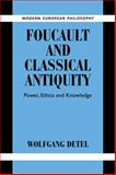 Foucault and Classical Antiquity : Power, Ethics and Knowledge, Detel, Wolfgang, 0521179726