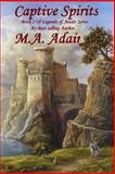 Captive Spirits: Book 1 Legends of Aztar Series, M. Adair, 1482549727