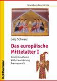 Das Europaische Mittelalter I : Grundstrukturen - Volkerwanderung - Frankenreich, Schwarz, Jörg, 3170189727