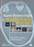 Magnetic Resonance Imaging of Neurological Diseases in Tropics, Gupta, Kumar, 9350909723
