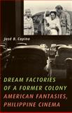 Dream Factories of a Former Colony, Jose B. Capino, 0816669724