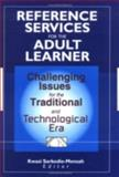Reference Services for the Adult Learner : Challenging Issues for the Traditional and Technological Era, Sarkodie-Mensah Kwasi, 0789009722