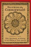 Securing the Commonwealth : Debt, Speculation, and Writing in the Making of Early America, Baker, Jennifer J., 0801879728