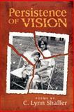 Persistence of Vision, Shaffer, C. Lynn, 1893239721