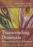 Transcending Dementia Through the TTAP Method : A New Psychology of Art, Brain, and Cognition, Levine Madori, Linda, 1932529721