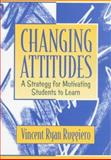 Changing Attitudes : A Strategy for Motivating Students to Learn, Ruggiero, Vincent Ryan, 0205269729