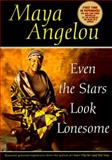 Even the Stars Look Lonesome, Maya Angelou, 0553379720
