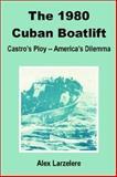 The 1980 Cuban Boatlift, Alex Larzelere, 0898759722
