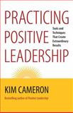 Practicing Positive Leadership 1st Edition