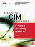 The Official CIM Coursebook : Strategic Marketing Decisions, Doole, Isobel and Lowe, Robin, 0750689722
