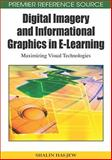 Digital Imagery and Informational Graphics in E-Learning : Maximizing Visual Technologies, Hai-Jew, Shalin, 1605669725