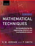Mathematical Techniques : An Introduction for the Engineering, Physical, and Mathematical Sciences, Jordan, Dominic and Smith, Peter, 0199249725