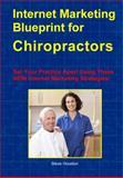 Internet Marketing Blueprint for Chiropractors : Set Your Practice Apart Using These NEW Internet Marketing Strategies, Houston, Steve, 0985239727
