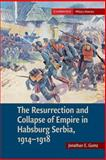 The Resurrection and Collapse of Empire in Habsburg Serbia, 1914–1918: Volume 1, Gumz, Jonathan E., 1107689724