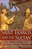 Saint Francis and the Sultan : The Curious History of a Christian-Muslim Encounter, Tolan, John V., 019923972X